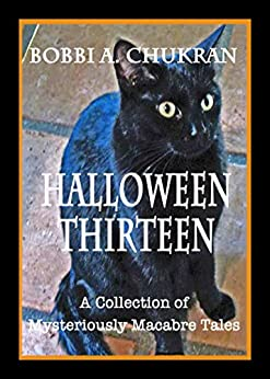 Halloween Thirteen -- A Collection of Mysteriously Macabre Tales by [Chukran, Bobbi A.]