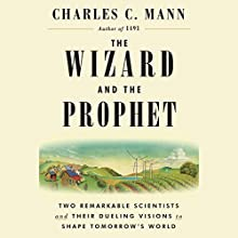 The Wizard and the Prophet: Two Remarkable Scientists and Their Dueling Visions to Shape Tomorrow's World Audiobook by Charles C. Mann Narrated by Bronson Pinchot