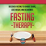 Fasting Therapy: Discover Fasting to Remove Toxins, Lose Weight, and Rejuvenate | The Healthy Reader