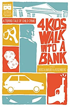 4 Kids Walk Into A Bank: A Torrid Tale of Child Crime by [Rosenberg, Matthew]