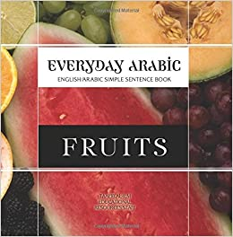 Book Everyday Arabic: Fruits: English/Arabic Simple Sentence Book: Volume 2