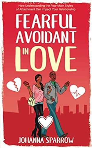 FEARFUL- AVOIDANT IN LOVE: How Understanding the Four Main