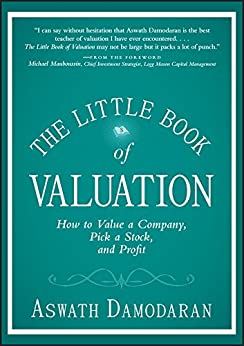 The Little Book of Valuation: How to Value a Company, Pick a Stock and Profit (Little Books. Big Profits) by [Damodaran, Aswath]