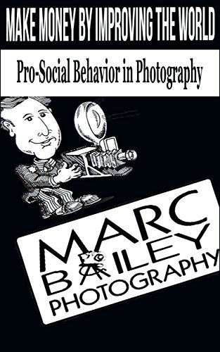 Make Money by Improving the World: Pro-social Behavior in Photography (Photography, Physcology, Life Discovery, Studio,) - Physcology Books