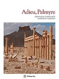 Adieu, Palmyre par Dominique Fernandez