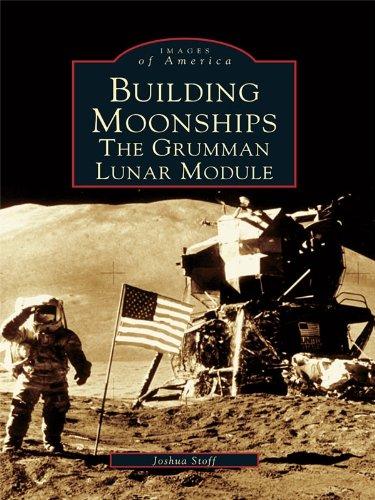 Building Moonships: The Grumman Lunar Module (Images of (Lunar Module Spacecraft)