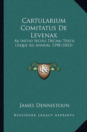 Cartularium Comitatus De Levenax: Ab Initio Seculi Decimi Tertii Usque Ad Annum, 1398 (1833) (Latin Edition) pdf epub