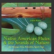 NATIVE AMERICAN FLUTES & SOUNDS OF NATURE (Relaxing Native American Flute & Nature Sounds for Massage, Sleep, Spas & Yoga)