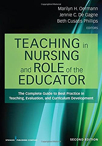 Teaching in Nursing and Role of the Educator, Second Edition: The Complete Guide to Best Practice in Teaching, Evaluation, and Curriculum (Nursing Educator)