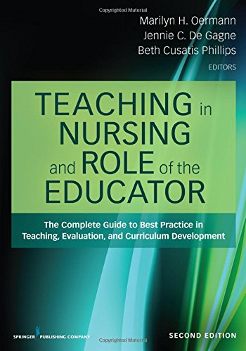 Teaching in Nursing and Role of the Educator, Second Edition: The Complete Guide to Best Practice in Teaching, Evaluation, and Curriculum Development by Springer Publishing Company