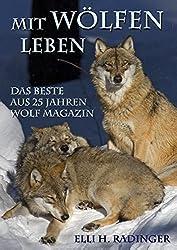 Mit Wölfen leben: Das Beste aus 25 Jahren Wolf Magazin