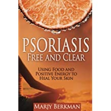 Psoriasis: Free and Clear: Using Food And Positive Energy To Heal Your Skin by Marjy Berkman (2016-08-11)
