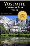 Yosemite National Park Tour Guide Book: Your Personal Tour Guide For Yosemite Travel Adventure!