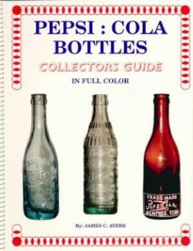 (Pepsi, Cola Bottles: Collectors Guide by James C. Ayers (January)