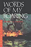 Set in a small town south of San Francisco during World War II, Words of My Roaring is a compelling picture of the confusions, the dislocations, and the brutality of war as they affect the home front. The novel recreates a neighborhood...