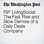RIP LivingSocial: The Fast Rise and Slow Demise of a Daily Deals Company | Steven Overly