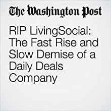 RIP LivingSocial: The Fast Rise and Slow Demise of a Daily Deals Company Other by Steven Overly Narrated by Sam Scholl