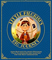 Little Pilgrim's Big Journey: John Bunyan's…