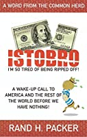 ISTOBRO: I'm So Tired Of Being Ripped Off!