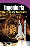 Ingeniería: Hazañas y fracasos (Engineering: Feats and Failures) (Spanish Version) (TIME FOR KIDS Nonfiction Readers) (Spanish Edition)