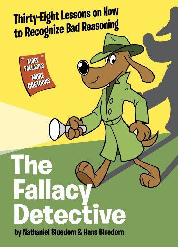 (The Fallacy Detective: Thirty-Eight Lessons on How to Recognize Bad)