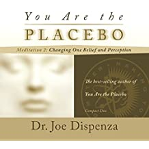 You Are the Placebo Meditation 2: Changing One Belief and Perception