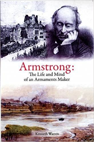 Armstrong: The Life and Mind of an Armaments Maker by Kenneth Warren (2011-08-09)