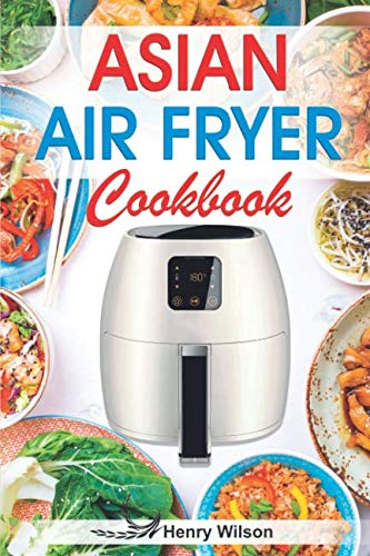 Asian Air Fryer Cookbook: Air Fryer Asian Recipes for Chicken, Pork, Beef, Seafood, Vegetables. (+ Low-Carb and Keto Asian Air Fryer Recipes) (Basketball Appliance)