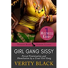 Girl Gang Sissy: Forced Feminisation Humiliation by a Cruel Girl Gang (Mistress Kerry Femdom Series #1)