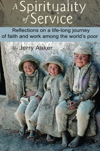 Download A Spirituality of Service: Reflections on a Life-Long Journey of Faith and Work Among the World's Poor pdf epub