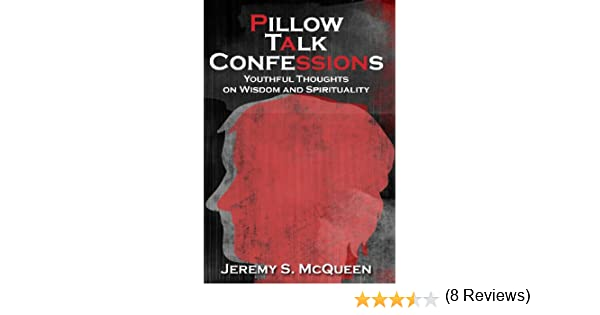 Amazon pillow talk confessions youthful thoughts on wisdom amazon pillow talk confessions youthful thoughts on wisdom and spirituality ebook jeremy s mcqueen kindle store fandeluxe Gallery