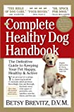 "The Complete Healthy Dog Handbook is a superb, reassuring, and comprehensive work. ""Dr. Spock for dogs.""—Elle magazine wrote of its first edition, originally published as The Hound Health Handbook, and now completely revised and update..."