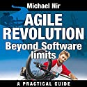 Agile Project Management: Agile Revolution, Beyond Software Limits: A Practical Guide to Implementing Agile Outside Software Development (Agile Business Leadership, Book 4) Audiobook by Michael Nir Narrated by Barbara H. Scott
