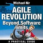 Agile Project Management: Agile Revolution, Beyond Software Limits : A Practical Guide to Implementing Agile Outside Software Development (Agile Business Leadership, Book 4) | Michael Nir