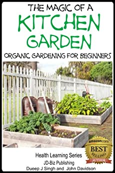 The Magic Of A Kitchen Garden Organic Gardening For Beginners Health Learning Series Book 42