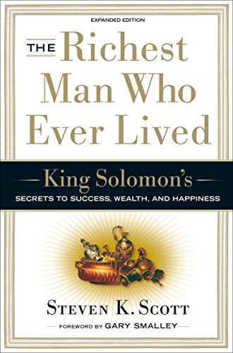The Richest Man Who Ever Lived: King Solomon's Secrets to Success, Wealth, and Happiness (The Day That Changed The World Stephen King)