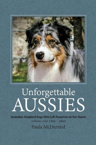 Unforgettable Aussies Volume II: Australian Shepherd Dogs Who Left Pawprints on Our Hearts