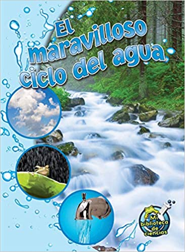 El maravilloso ciclo del agua: The Wonderful Water Cycle (My Science Library)