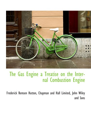 The Gas Engine a Treatise on the Internal Combustion Engine