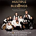 Multiple Blessings: Surviving to Thriving with Twins and Sextuplets Audiobook by Jon Gosselin, Kate Gosselin Narrated by Kate Gosselin