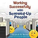 Working Successfully with Screwed-Up People Audiobook by Elizabeth B. Brown Narrated by Mimi Black