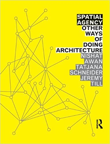 Spatial Agency Other Ways of Doing Architecture