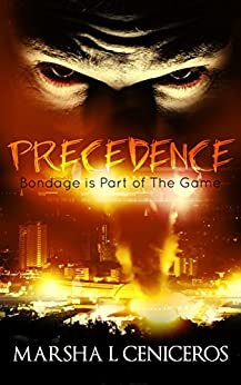 Precedence: Bondage is Part of The Game by [Ceniceros, Marsha L]