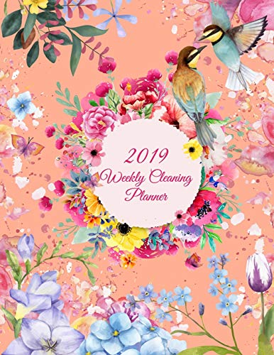 Pdf Home 2019 Weekly Cleaning Planner: Cute Flowers Colorful, 2019 Weekly Cleaning Checklist, Household Chores List, Cleaning Routine Weekly Cleaning Checklist 8.5' x 11' Cleaning and Organizing Your House