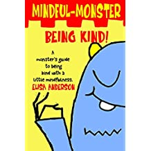Mindful Monster- Being Kind! (Book 1): Teaching kindness and how to deal with bad feelings using simple mindfulness for children aged 4 and above