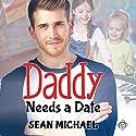 Daddy Needs a Date Hörbuch von Sean Michael Gesprochen von: Steve Balderson