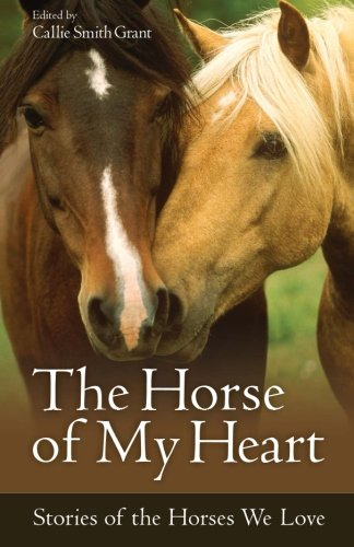 The Horse of My Heart: Stories of the Horses We Love (Tapa Blanda)