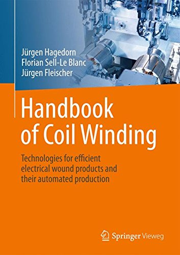 Handbook of Coil Winding: Technologies for efficient electrical wound products and their automated production ()
