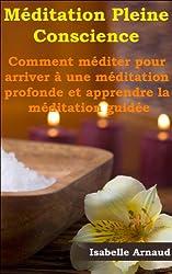 Méditation Pleine Conscience - Comment méditer pour arriver à une méditation profonde et apprendre la méditation guidée