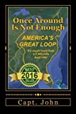 Once Around Is Not Enough: Cruising America s Great Loop by Capt John C Wright (2016-06-03)